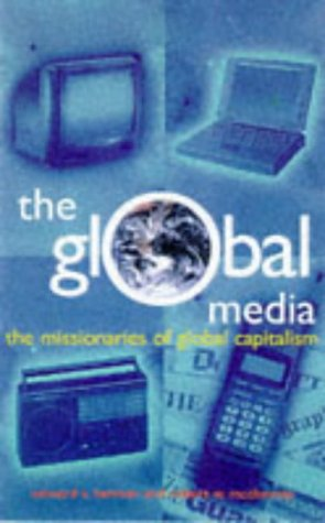 The Global Media: The Missionaries of Global Capitalism 9780304334346