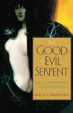 The Good and Evil Serpent: How a Universal Symbol Became Christianized 9780300140828