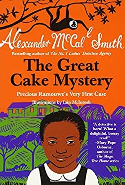 The Great Cake Mystery: Precious Ramotswe's Very First Case: A Number 1 Ladies' Detective Agency Book for Young Readers 9780307743893