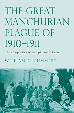 The Great Manchurian Plague of 1910-1911: The Geopolitics of an Epidemic Disease 9780300183191
