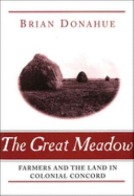 The Great Meadow: Farmers and the Land in Colonial Concord 9780300123692