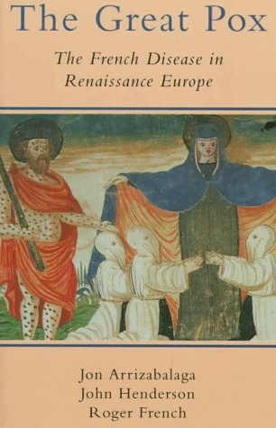 The Great Pox: The French Disease in Renaissance Europe 9780300069341