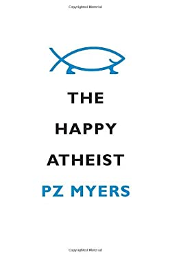 The Happy Atheist: Dancing on the Graves of the Gods 9780307379344