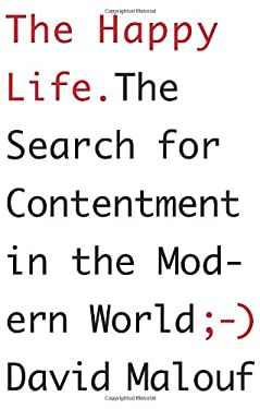 The Happy Life: The Search for Contentment in the Modern World 9780307907714