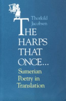 The Harps That Once . . .: Sumerian Poetry in Translation 9780300072785