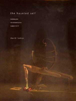 The Haunted Self: Surrealism, Psychoanalysis, Subjectivity 9780300088007