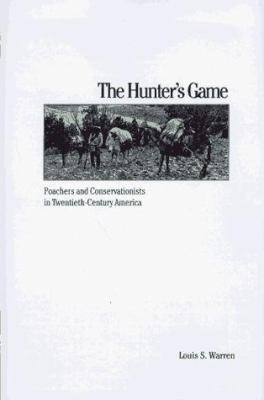 The Hunter's Game: Poachers and Conservationists in Twentieth-Century America 9780300062069