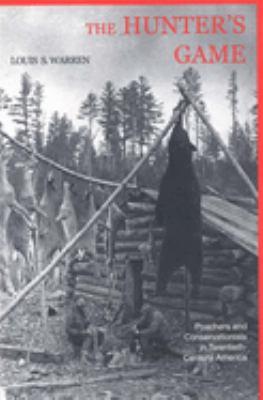 The Hunters Game: Poachers and Conservationists in Twentieth-Century America - Warren, Louis S.