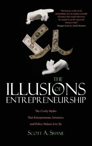 The Illusions of Entrepreneurship: The Costly Myths That Entrepreneurs, Investors, and Policy Makers Live by 9780300158564