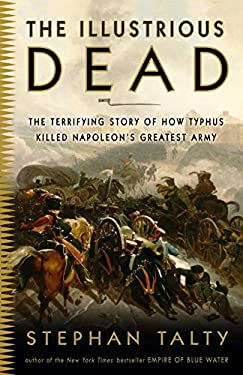 The Illustrious Dead: The Terrifying Story of How Typhus Killed Napoleon's Greatest Army 9780307394057