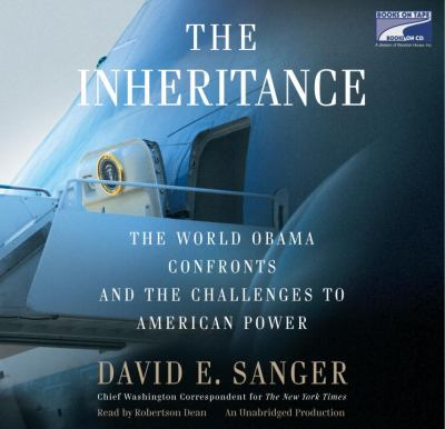 The Inheritance: The World Obama Confronts and the Challenges to American Power 9780307407924
