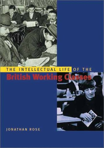 The Intellectual Life of the British Working Classes 9780300088861