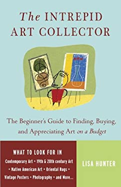 The Intrepid Art Collector: The Beginner's Guide to Finding, Buying, and Appreciating Art on a Budget 9780307237132