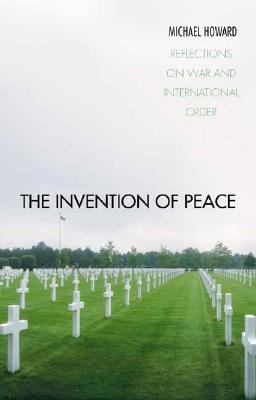 The Invention of Peace: Reflections on War and International Order 9780300088663