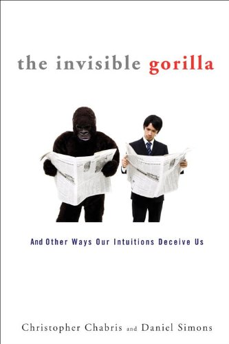 The Invisible Gorilla: And Other Ways Our Intuitions Deceive Us 9780307459657