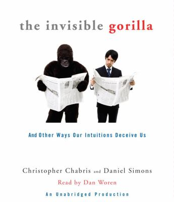 The Invisible Gorilla: And Other Ways Our Intuitions Deceive Us 9780307735751