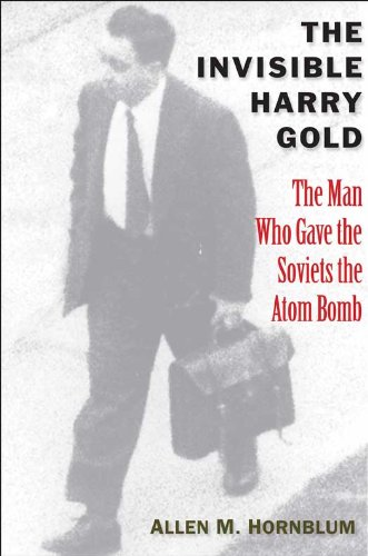 The Invisible Harry Gold: The Man Who Gave the Soviets the Atom Bomb 9780300156768