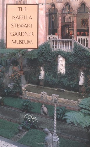 The Isabella Stewart Gardner Museum: A Companion Guide and History 9780300063417