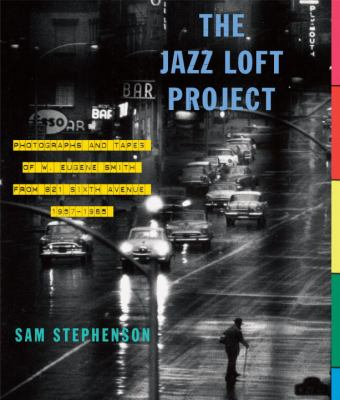 The Jazz Loft Project: Photographs and Tapes of W. Eugene Smith from 821 Sixth Avenue, 1957-1965 9780307267092
