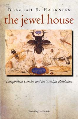 The Jewel House: Elizabethan London and the Scientific Revolution 9780300143164