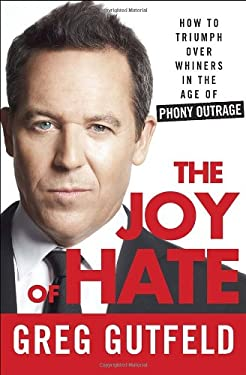 The Joy of Hate: How to Triumph Over Whiners, Hurt Feelings, and Spineless Liberals in the Age of Phony Outrage 9780307986962