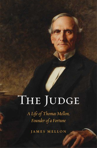 The Judge: A Life of Thomas Mellon, Founder of a Fortune 9780300167146