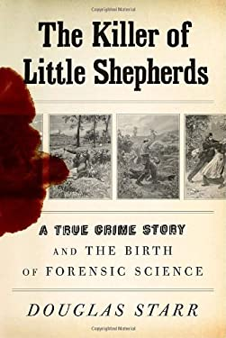 The Killer of Little Shepherds: A True Crime Story and the Birth of Forensic Science 9780307266194