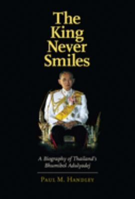 The King Never Smiles: A Biography of Thailand's Bhumibol Adulyadej 9780300106824