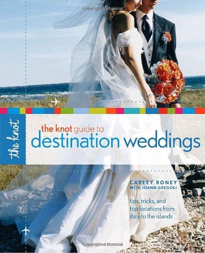 The Knot Guide to Destination Weddings 9780307341921