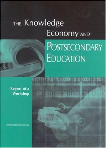The Knowledge Economy and Postsecondary Education: Report of a Workshop 9780309082921