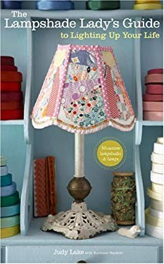 The Lampshade Lady's Guide to Lighting Up Your Life: 50 Custom Lampshades & Lamps 9780307452320
