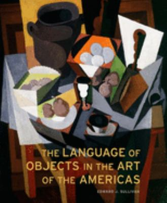 The Language of Objects in the Art of the Americas 9780300111064