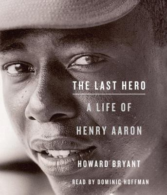 The Last Hero: A Life of Henry Aaron 9780307736888