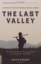 The Last Valley: Dien Bien Phu and the French Defeat in Vietnam 862453