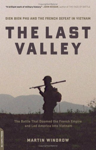 The Last Valley: Dien Bien Phu and the French Defeat in Vietnam 9780306814433