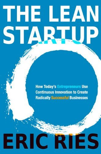 The Lean Startup: How Today's Entrepreneurs Use Continuous Innovation to Create Radically Successful Businesses 9780307887894
