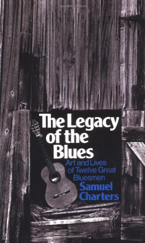The Legacy of the Blues: A Glimpse Into the Art and the Lives of Twelve Great Bluesmen: An Informal Study 9780306800542