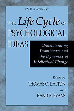 The Life Cycle of Psychological Ideas: Understanding Prominence and the Dynamics of Intellectual Change 9780306479984