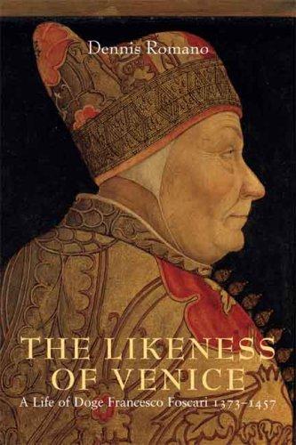 The Likeness of Venice: A Life of Doge Francesco Foscari, 1373-1457 9780300112023