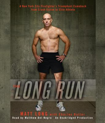 The Long Run: One Man's Attempt to Regain His Athletic Career-And His Life-By Running the New York City Marathon 9780307877482