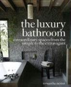 The Luxury Bathroom: Extraordinary Spaces from the Simple to the Extravagant 9780307393708