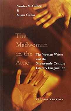 The Madwoman in the Attic: The Woman Writer and the Nineteenth-Century Literary Imagination, Second Edition 9780300084580