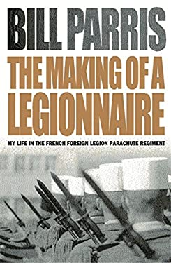 The Making of a Legionnaire: My Life in the French Foreign Legion Parachute Regiment 9780304366972