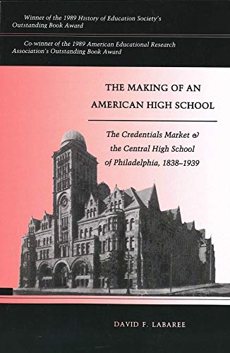 The Making of an American High School: The Credentials Market and the Central High School of Philadelphia, 1838-1939 9780300054699