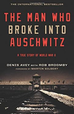 The Man Who Broke Into Auschwitz: A True Story of World War II 9780306819650