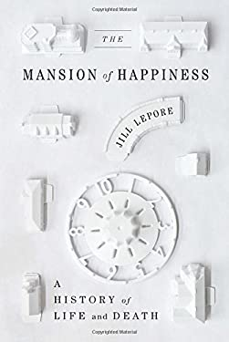 The Mansion of Happiness: A History of Life and Death 9780307592996