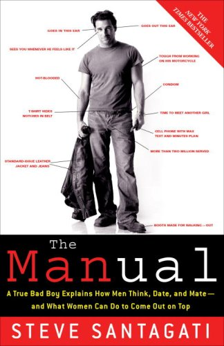 The Manual: A True Bad Boy Explains How Men Think, Date, and Mate--And What Women Can Do to Come Out on Top 9780307345707