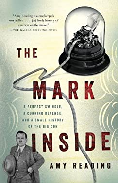 The Mark Inside: A Perfect Swindle, a Cunning Revenge, and a Small History of the Big Con 9780307473592