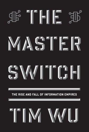 The Master Switch: The Rise and Fall of Information Empires 9780307269935