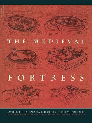 The Medieval Fortress: Castles, Forts and Walled Cities of the Middle Ages 9780306813580